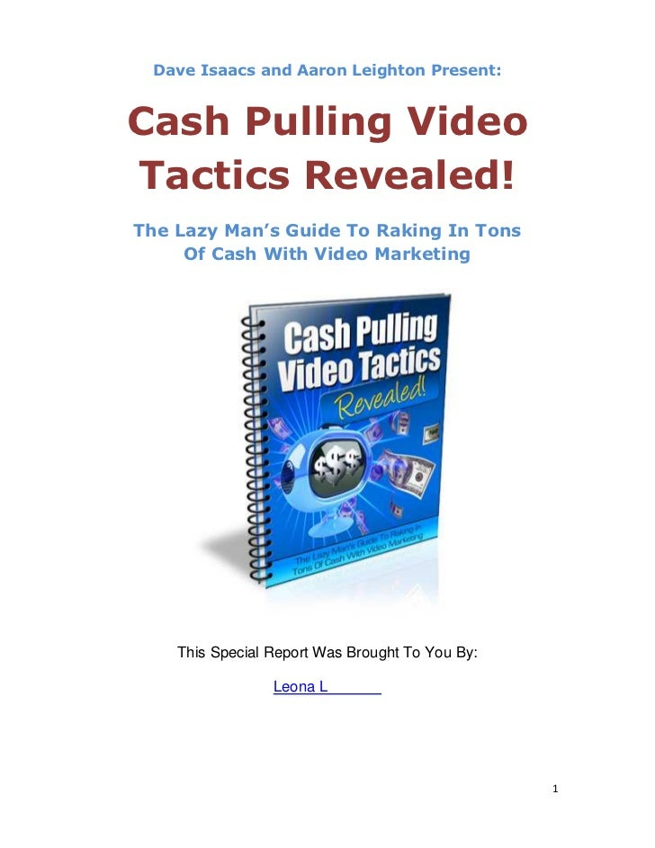 Dave Isaacs and Aaron Leighton Present:Cash Pulling VideoTactics Revealed!The Lazy Man's Guide To Raking In Tons     Of Ca...
