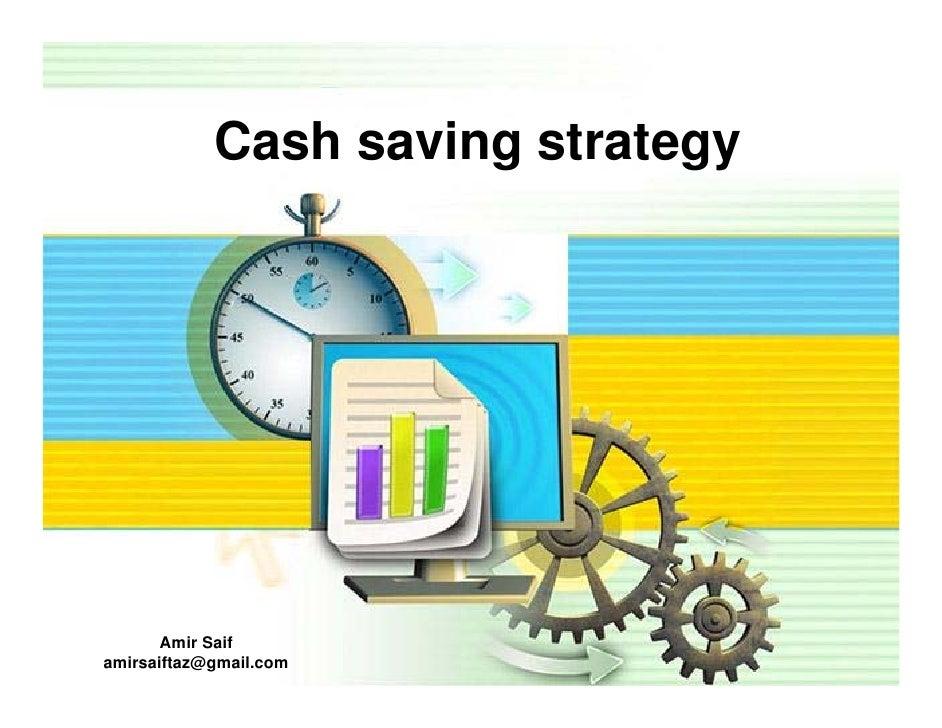 Cash saving strategy            Amir Saif amirsaiftaz@gmail.com