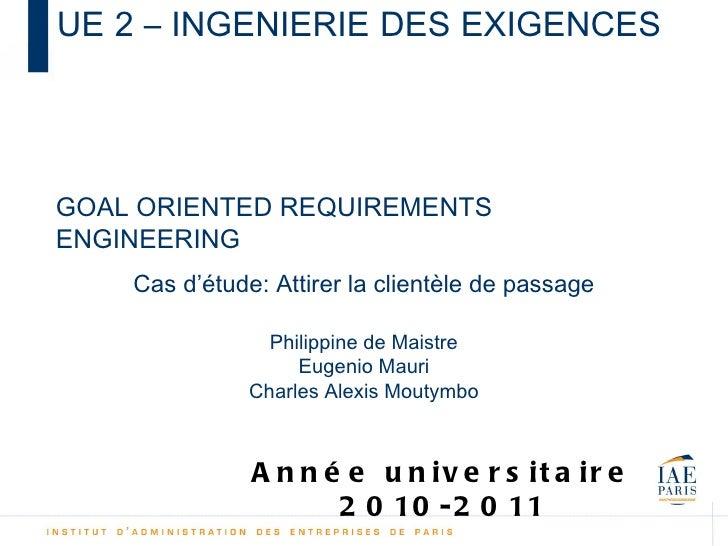 UE 2 – INGENIERIE DES EXIGENCESGOAL ORIENTED REQUIREMENTSENGINEERING    Cas d'étude: Attirer la clientèle de passage      ...