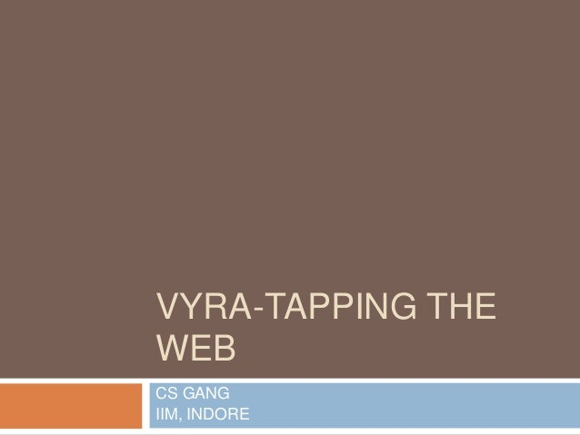 VYRA-TAPPING THE WEB CS GANG IIM, INDORE