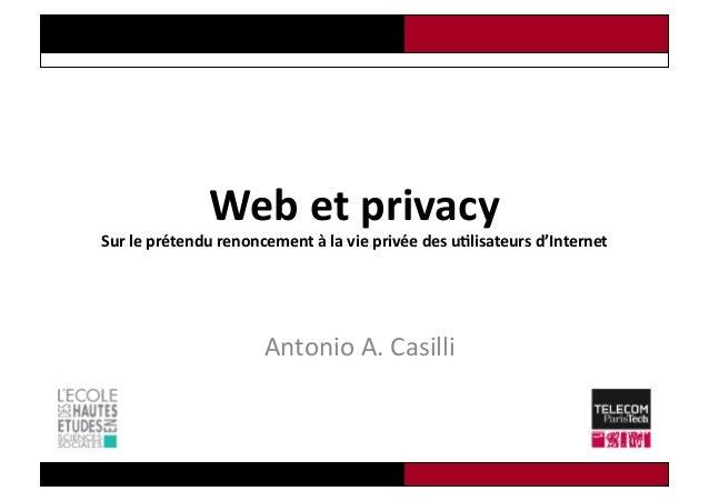 Web  et  privacy     Sur  le  prétendu  renoncement  à  la  vie  privée  des  u7lisateurs  d'I...