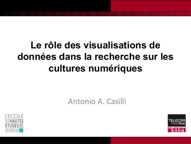 Le rôle des visualisations de données dans la recherche sur les cultures numériques Antonio A. Casilli
