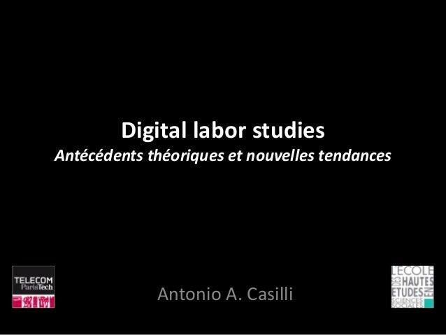 Digital labor studies Antécédents théoriques et nouvelles tendances Antonio A. Casilli