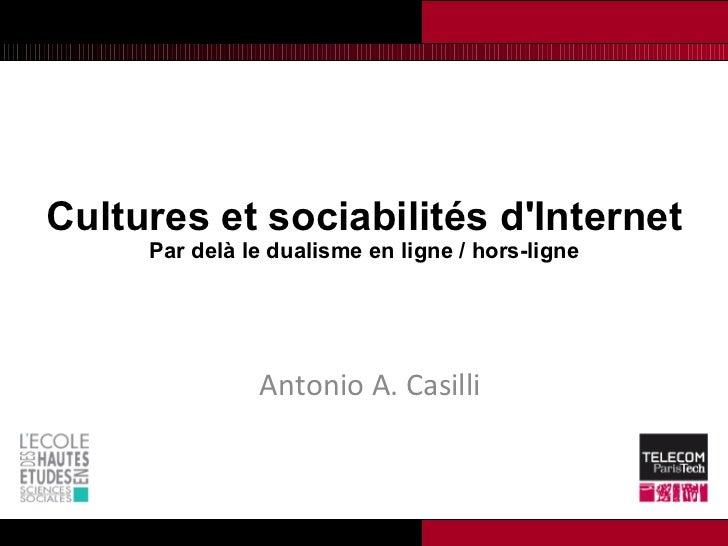 Cultures et sociabilités d'Internet Par delà le dualisme en ligne / hors-ligne Antonio A. Casilli