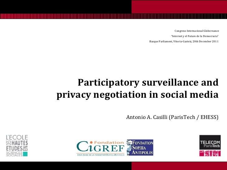 <ul><li>Participatory surveillance and privacy negotiation in social media </li></ul><ul><ul><ul><ul><ul><li>Antonio A. Ca...