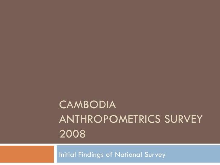 CAMBODIA ANTHROPOMETRICS SURVEY 2008 Initial Findings of National Survey