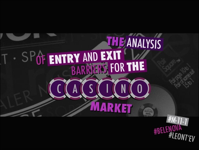 The Analysis of Entry and Exit Barriers for the Casino Market