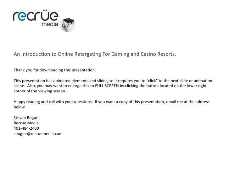 An Introduction to Online Retargeting For Gaming and Casino Resorts.<br />Thank you for downloading this presentation. <br...