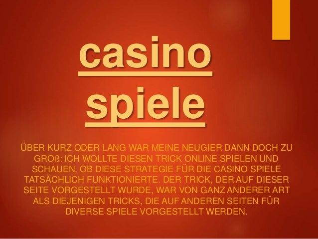 casino spiele ÜBER KURZ ODER LANG WAR MEINE NEUGIER DANN DOCH ZU GROß: ICH WOLLTE DIESEN TRICK ONLINE SPIELEN UND SCHAUEN,...