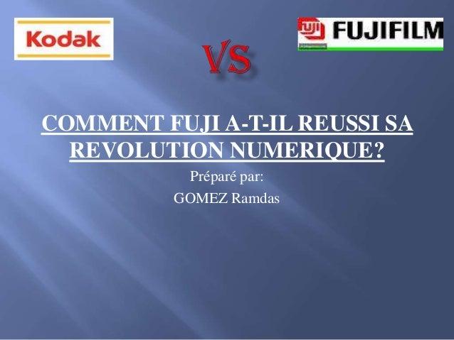 COMMENT FUJI A-T-IL REUSSI SA REVOLUTION NUMERIQUE? Préparé par: GOMEZ Ramdas