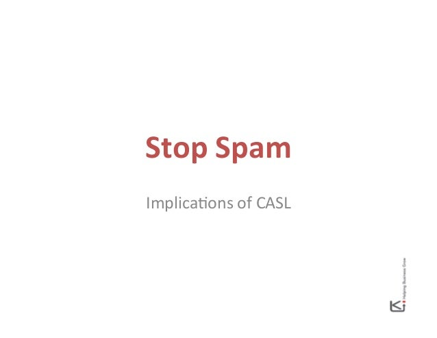 Stop  Spam   Implica(ons  of  CASL