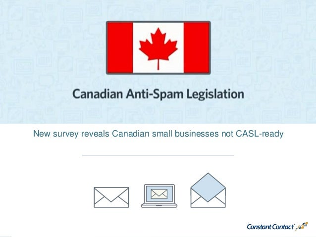 © Constant Contact 2014 New survey reveals Canadian small businesses not CASL-ready