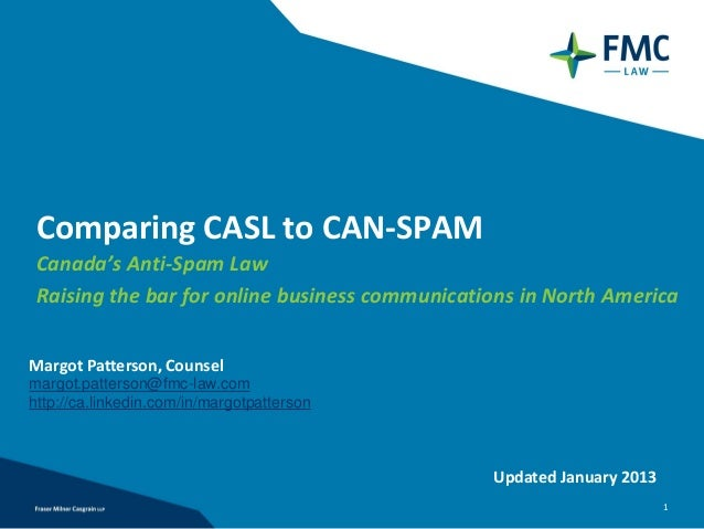 Comparing CASL to CAN-SPAMCanada's Anti-Spam LawRaising the bar for online business communications in North AmericaMargot ...