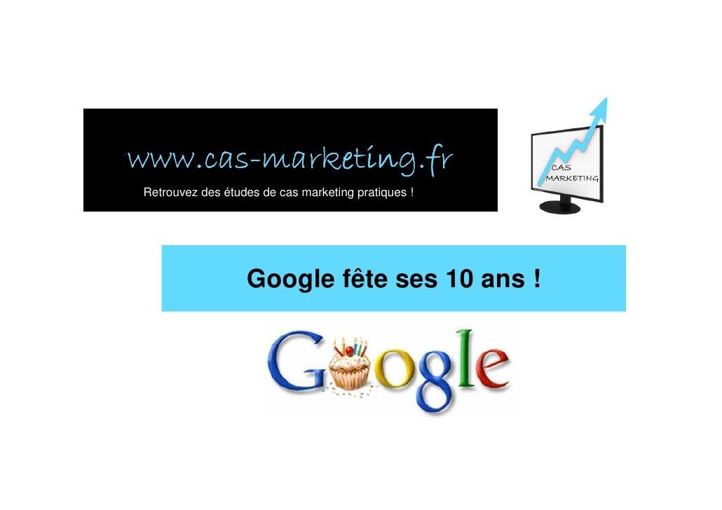 www.cas- www.cas-marketing.fr Retrouvez des études de cas marketing pratiques !                       Google fête ses 10 a...