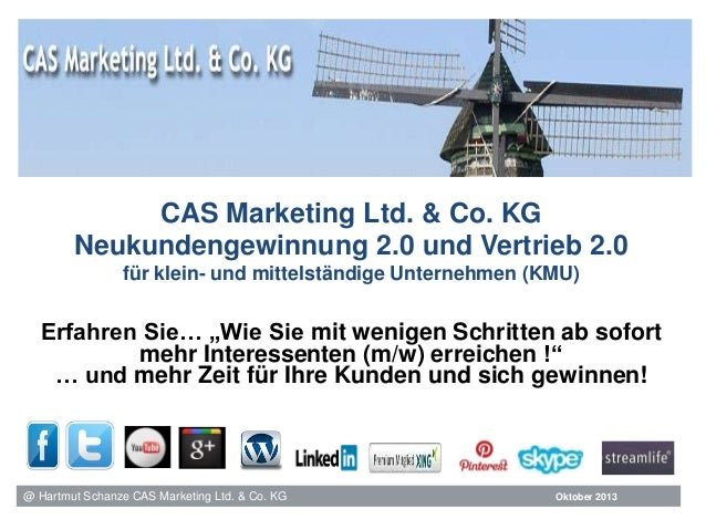 @ Hartmut Schanze CAS Marketing Ltd. & Co. KG CAS Marketing Ltd. & Co. KG Neukundengewinnung 2.0 und Vertrieb 2.0 für klei...