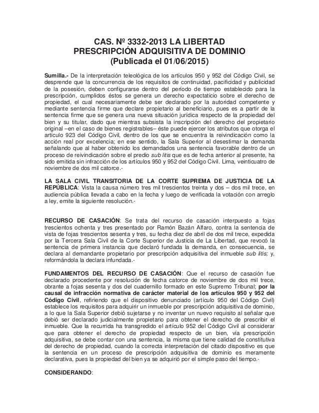 CAS. Nº 3332-2013 LA LIBERTAD PRESCRIPCIÓN ADQUISITIVA DE DOMINIO (Publicada el 01/06/2015) Sumilla.- De la interpretación...