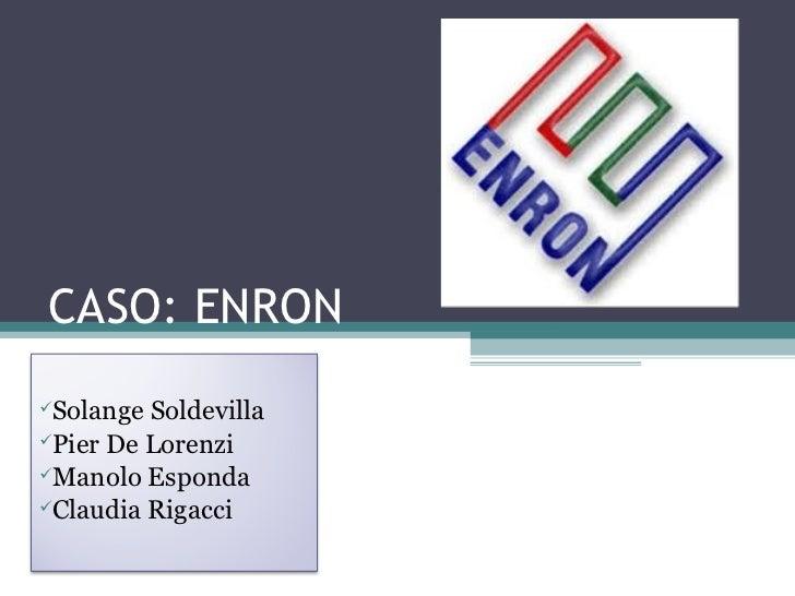CASO: ENRONSolange SoldevillaPier De LorenziManolo EspondaClaudia Rigacci
