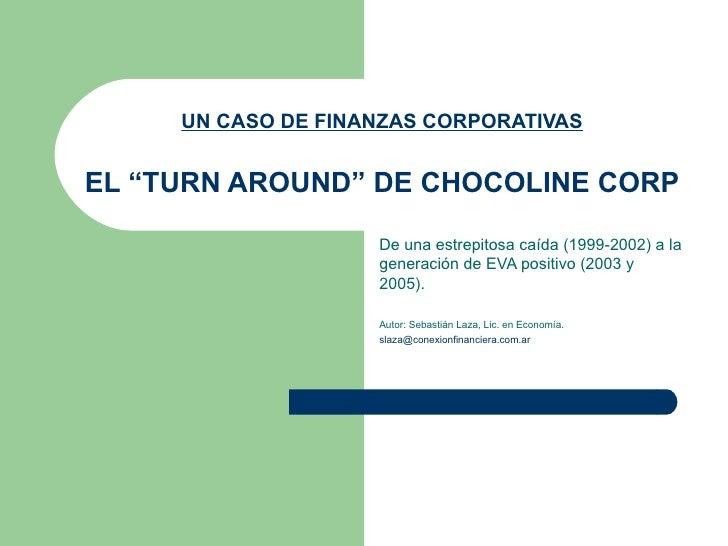 """UN CASO DE FINANZAS CORPORATIVAS EL """"TURN AROUND"""" DE CHOCOLINE CORP De una estrepitosa caída (1999-2002) a la generación d..."""