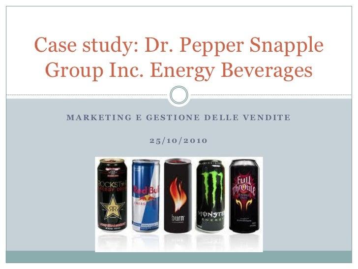 Case study: Dr. Pepper Snapple Group Inc. Energy Beverages   MARKETING E GESTIONE DELLE VENDITE               25/10/2010