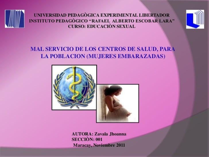 mal servicio de los centros de salud, para la poblacion (mujeres embarazadas)
