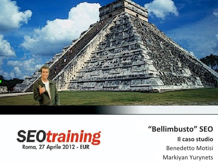 """Bellimbusto"" SEO       Il caso studio    Benedetto Motisi   Markiyan Yurynets"