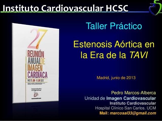 Instituto Cardiovascular HCSCTaller PrácticoEstenosis Aórtica enla Era de la TAVIPedro Marcos-AlbercaUnidad de Imagen Card...