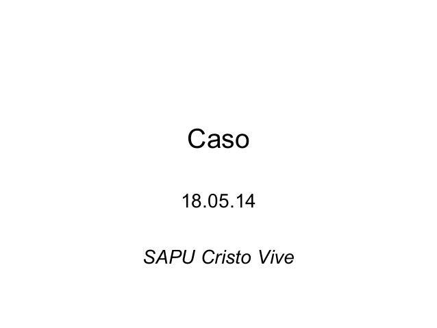 Caso 18.05.14 SAPU Cristo Vive