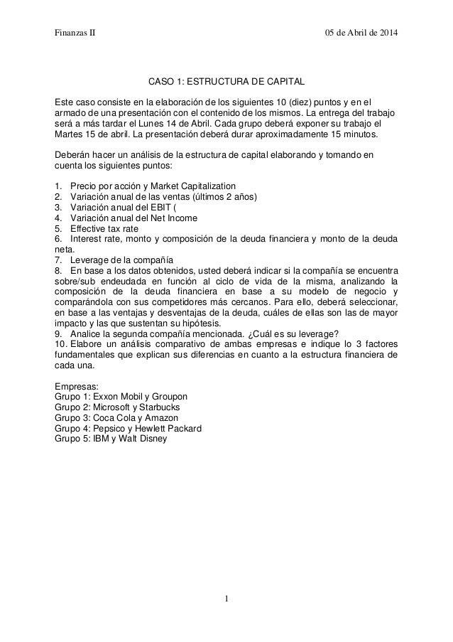 Finanzas II 05 de Abril de 2014 1 CASO 1: ESTRUCTURA DE CAPITAL Este caso consiste en la elaboración de los siguientes 10 ...