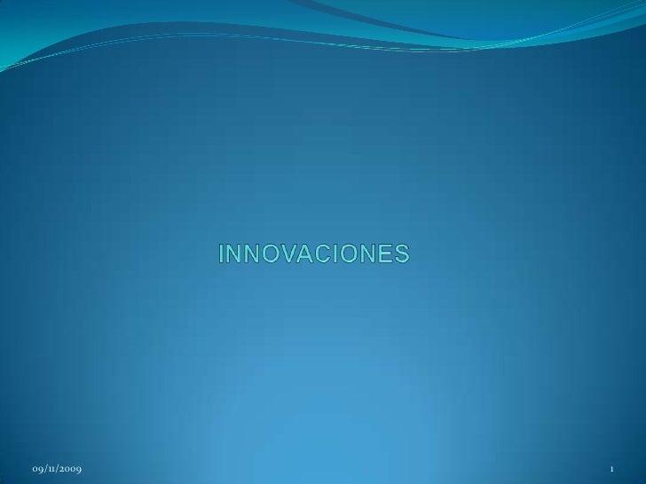 INNOVACIONES<br />09/11/2009<br />1<br />