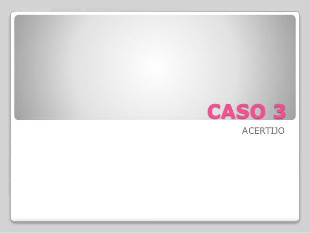 CASO 3  ACERTIJO
