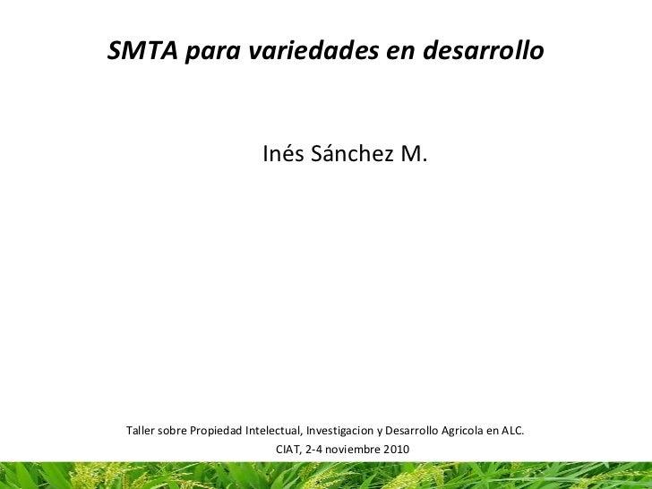 SMTAparavariedadesendesarrollo <ul><li>  InésSánchezM. </li></ul>Taller sobre Propiedad Intelectual, Investigacion y...
