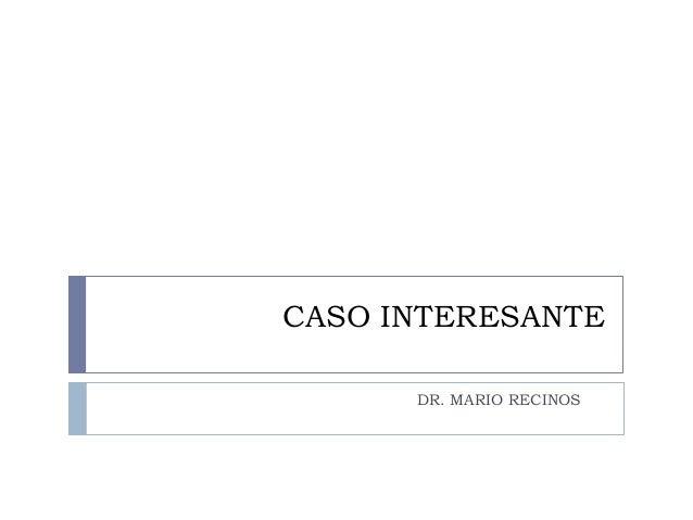CASO INTERESANTE DR. MARIO RECINOS