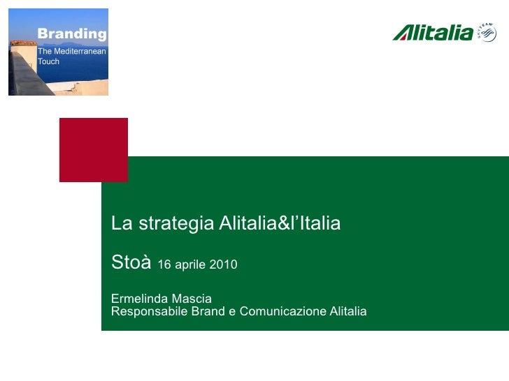 La strategia Alitalia&l'Italia Stoà  16 aprile 2010 Ermelinda Mascia Responsabile Brand e Comunicazione Alitalia
