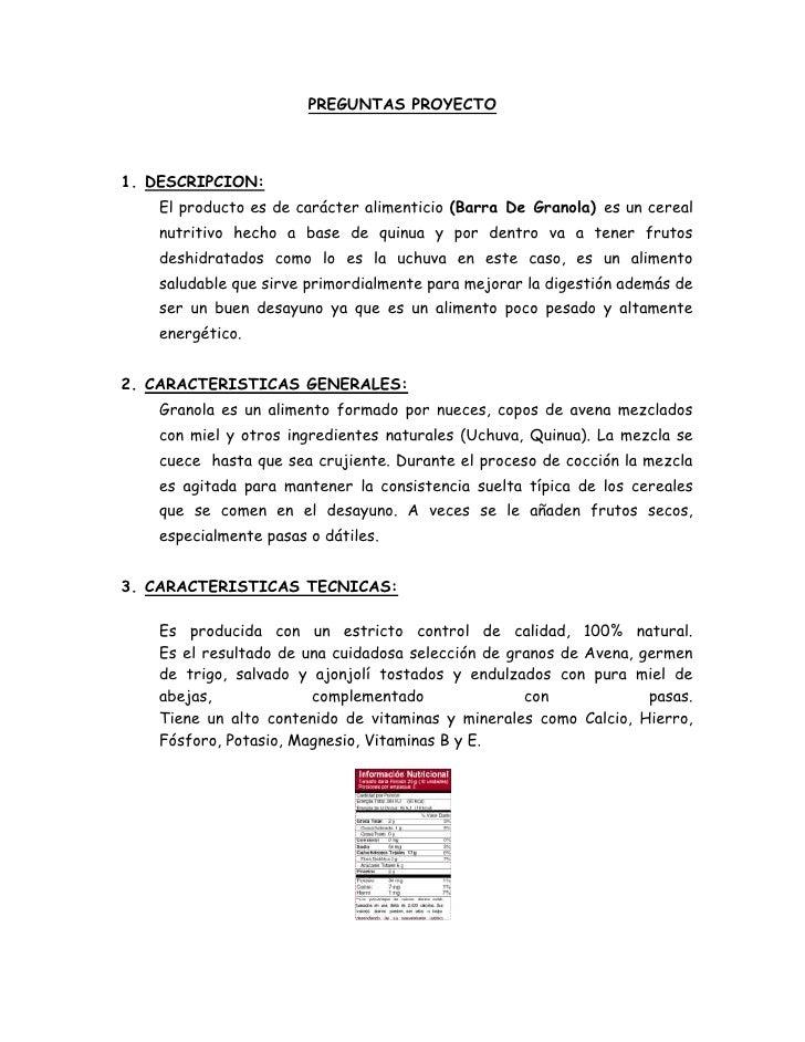 PREGUNTAS PROYECTO<br />DESCRIPCION:<br />El producto es de carácter alimenticio (Barra De Granola) es un cereal nutritivo...