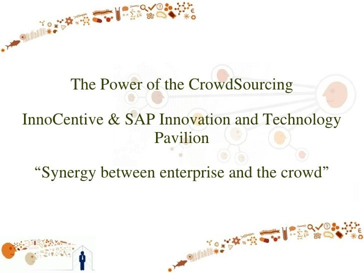 """The Power of the CrowdSourcing  InnoCentive & SAP Innovation and Technology                  Pavilion   """"Synergy between e..."""