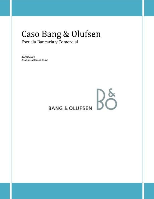 Caso Bang & Olufsen Escuela Bancaria y Comercial 21/03/2014 Ana Laura Ramos Romo