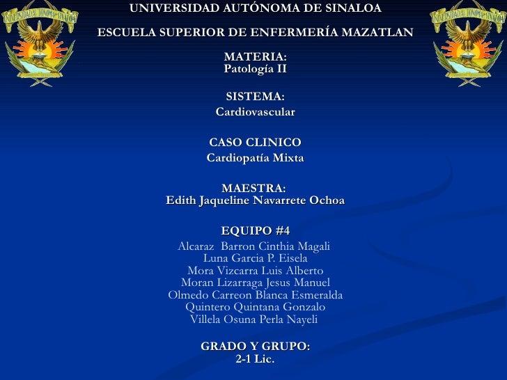 UNIVERSIDAD AUTÓNOMA DE SINALOA ESCUELA SUPERIOR DE ENFERMERÍA MAZATLAN MATERIA: Patología II SISTEMA: Cardiovascular CASO...