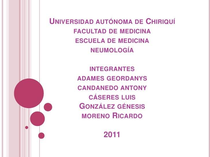 UNIVERSIDAD AUTÓNOMA DE CHIRIQUÍ      FACULTAD DE MEDICINA      ESCUELA DE MEDICINA          NEUMOLOGÍA          INTEGRANT...
