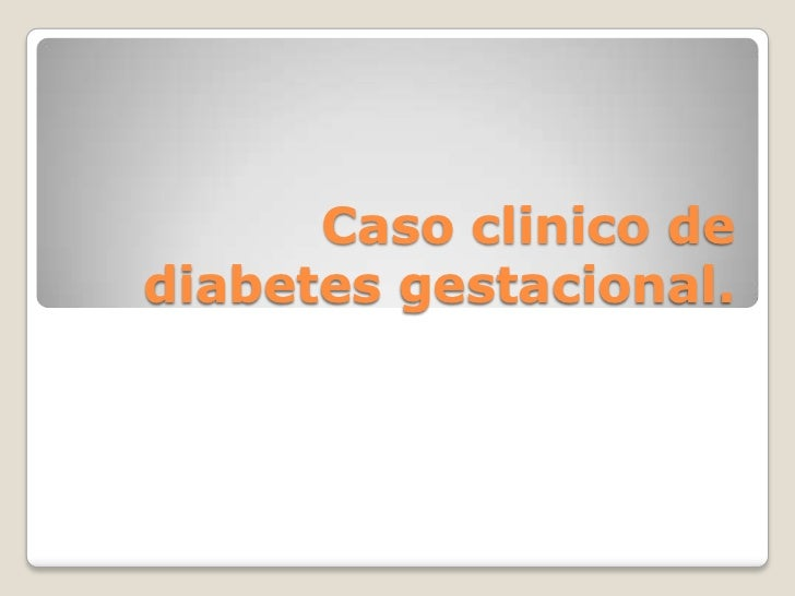 Caso clinico de diabetes gestacional