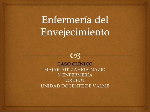 CASO CLÍNICO HAJAR AIT-ZAHRIA NAZID 3º ENFERMERÍA GRUPO1 UNIDAD DOCENTE DE VALME
