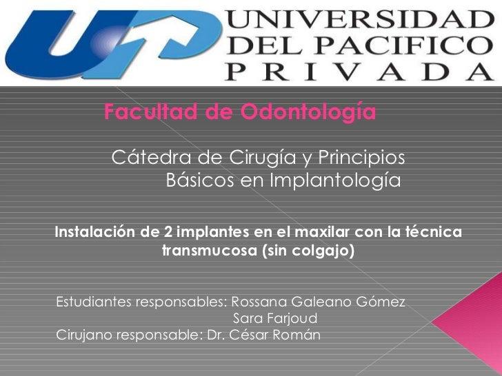 Facultad de Odontología Cátedra de Cirugía y Principios  Básicos en Implantología Instalación de 2 implantes en el maxilar...