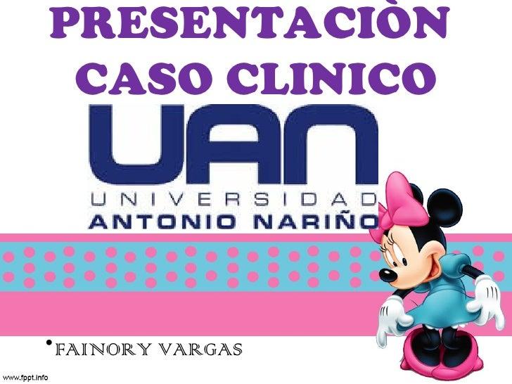 PRESENTACIÒN CASO CLINICO•FAINORY VARGAS