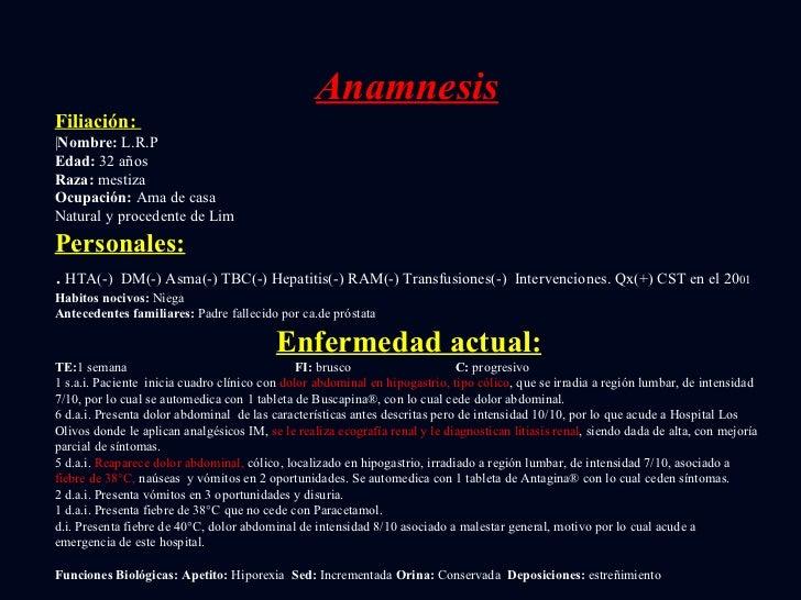 Anamnesis Filiación:    Nombre:  L.R.P Edad:  32 años Raza:  mestiza Ocupación:  Ama de casa Natural y procedente de Lim P...