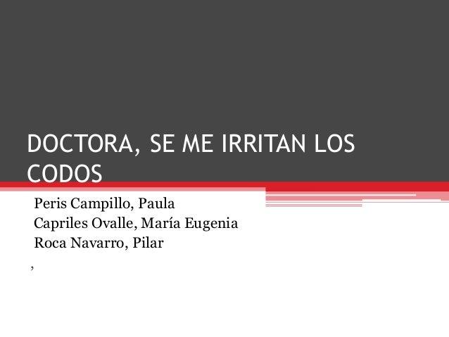 DOCTORA, SE ME IRRITAN LOS CODOS Peris Campillo, Paula Capriles Ovalle, María Eugenia Roca Navarro, Pilar ,