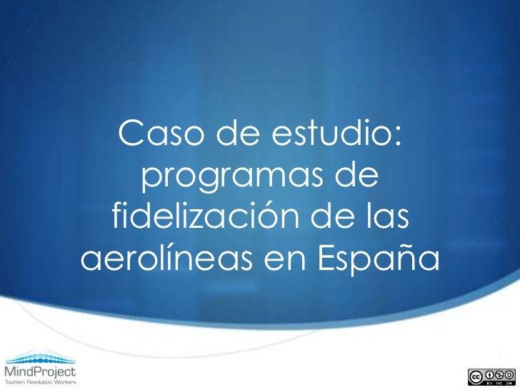 Caso de estudio. Programas de fidelizacion de las aerolineas en España