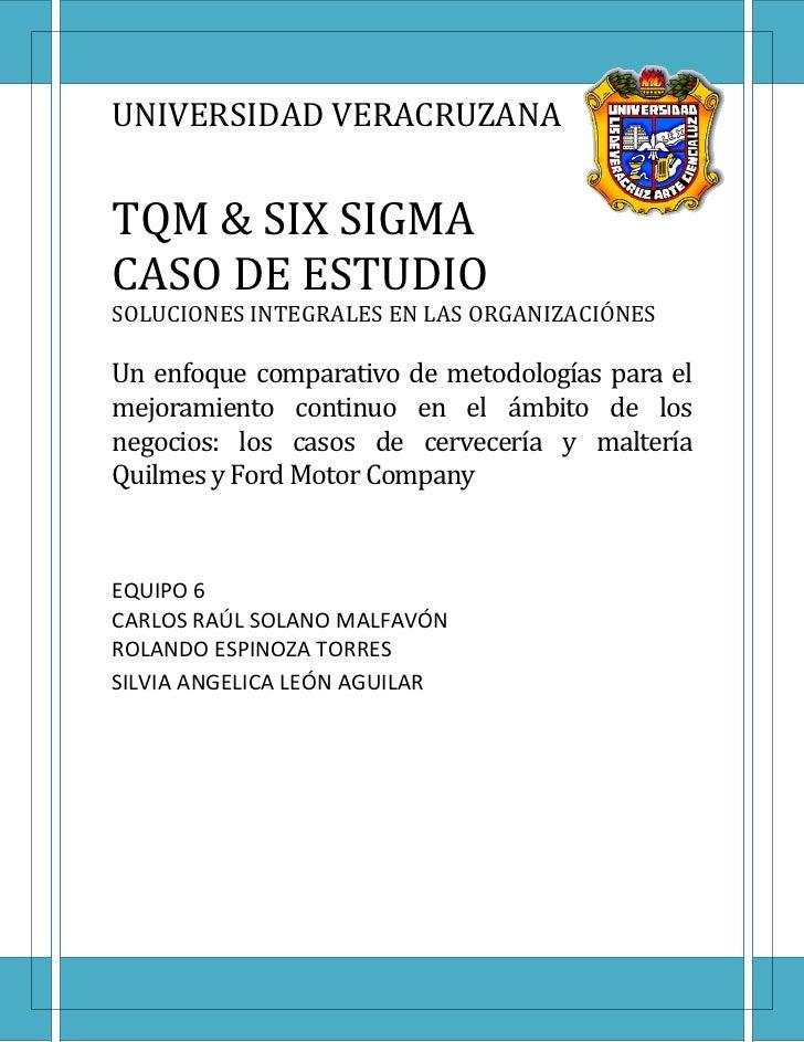 UNIVERSIDAD VERACRUZANATQM & SIX SIGMACASO DE ESTUDIOSOLUCIONES INTEGRALES EN LAS ORGANIZACIÓNESUn enfoque comparativo de ...