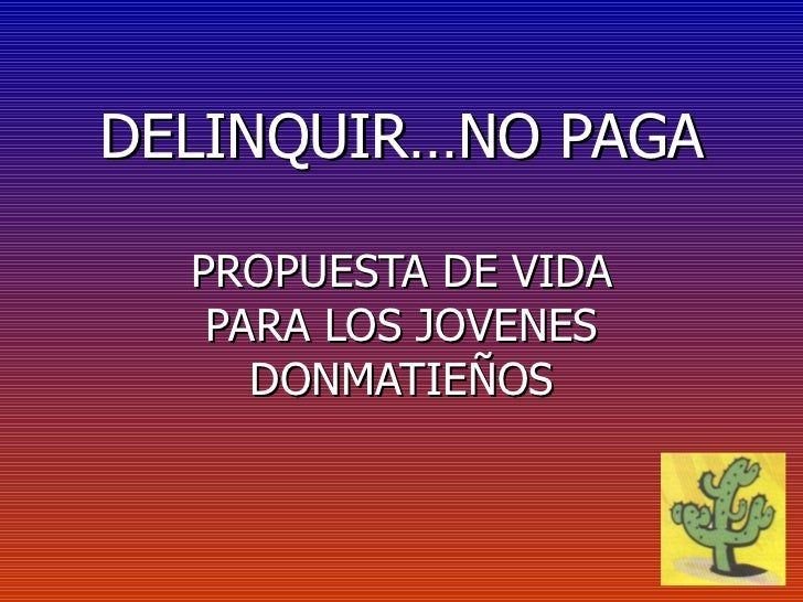 DELINQUIR…NO PAGA PROPUESTA DE VIDA PARA LOS JOVENES DONMATIEÑOS