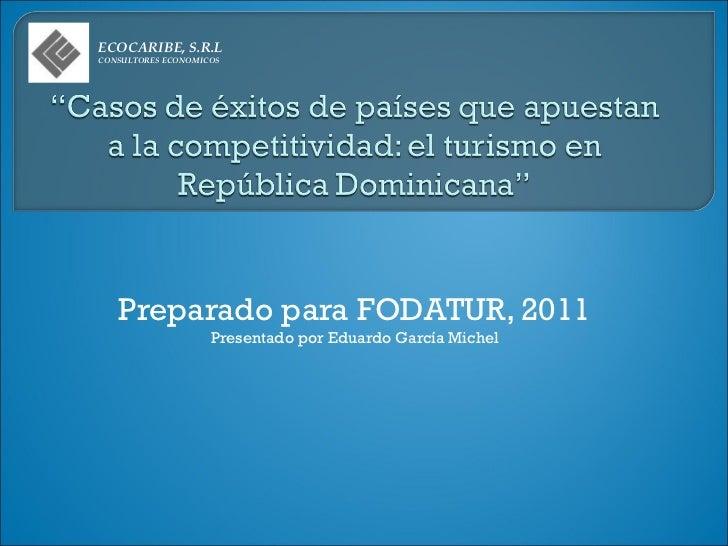 ECOCARIBE, S.R.LCONSULTORES ECONOMICOS   Preparado para FODATUR, 2011                    Presentado por Eduardo García Mic...