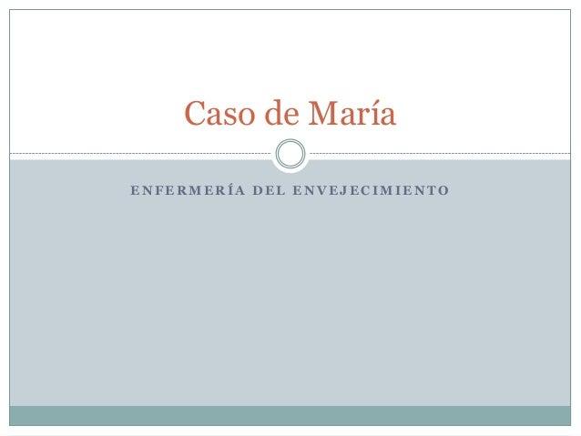 Caso de María ENFERMERÍA DEL ENVEJECIMIENTO