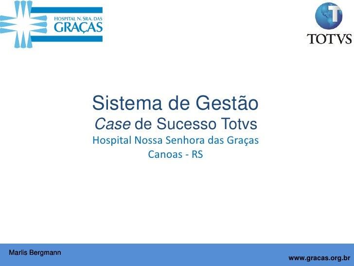Sistema de Gestão                   Case de Sucesso Totvs                   Hospital Nossa Senhora das Graças             ...